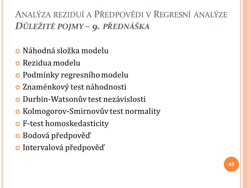 Náhodná složka modelu Rezidua modelu Podmínky regresního modelu Znaménkový test náhodnosti Durbin-Watsonův test nezávislosti Kolmogorov-Smirnovův test