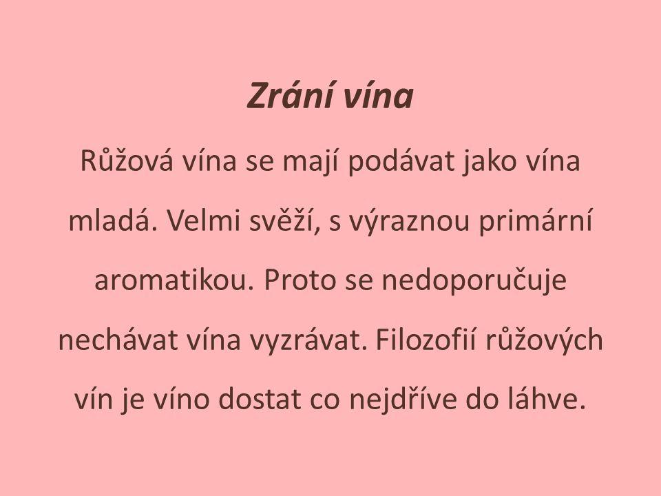 Zrání vína Růžová vína se mají podávat jako vína mladá. Velmi svěží, s výraznou primární aromatikou. Proto se nedoporučuje nechávat vína vyzrávat. Fil
