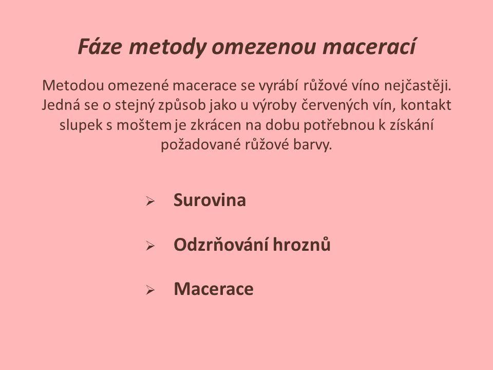 Fáze metody omezenou macerací  Surovina  Odzrňování hroznů  Macerace Metodou omezené macerace se vyrábí růžové víno nejčastěji. Jedná se o stejný z