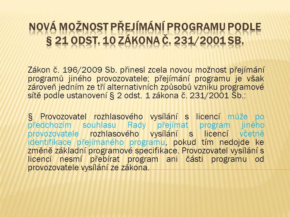 Zákon č. 196/2009 Sb. přinesl zcela novou možnost přejímání programů jiného provozovatele; přejímání programu je však zároveň jedním ze tří alternativ