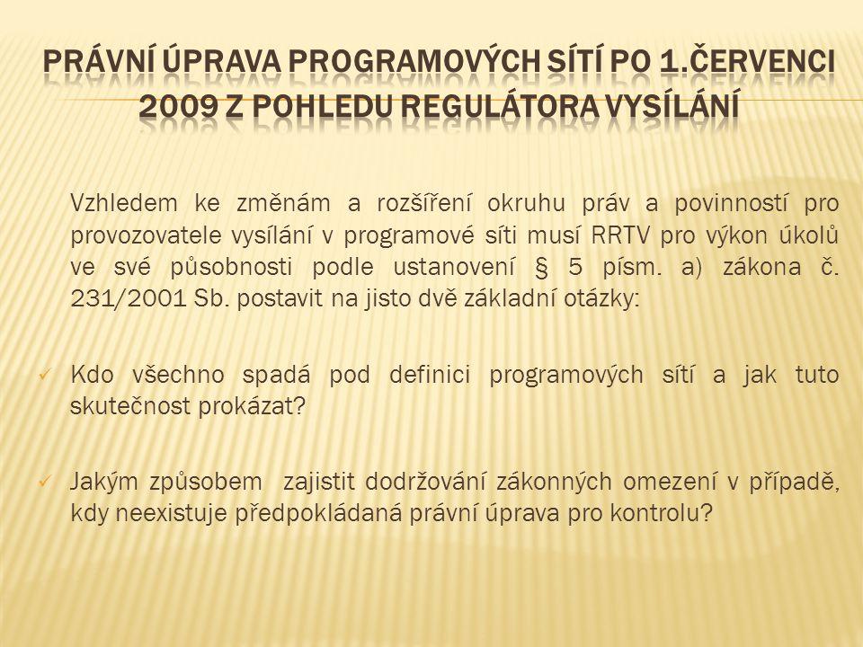 Vzhledem ke změnám a rozšíření okruhu práv a povinností pro provozovatele vysílání v programové síti musí RRTV pro výkon úkolů ve své působnosti podle