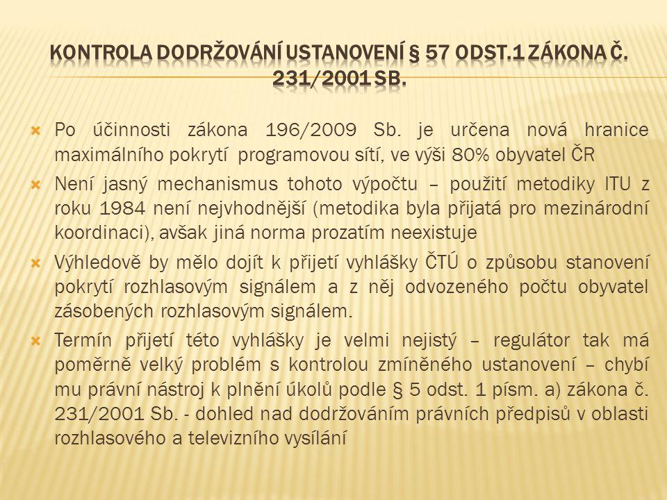  Po účinnosti zákona 196/2009 Sb. je určena nová hranice maximálního pokrytí programovou sítí, ve výši 80% obyvatel ČR  Není jasný mechanismus tohot