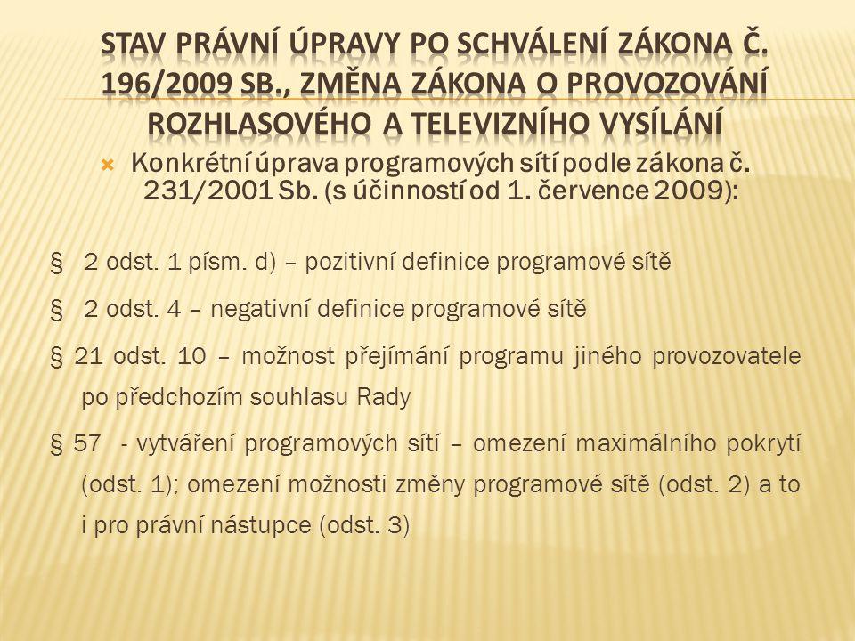  Konkrétní úprava programových sítí podle zákona č. 231/2001 Sb. (s účinností od 1. července 2009): § 2 odst. 1 písm. d) – pozitivní definice program