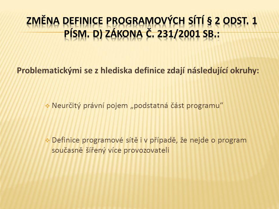 """Problematickými se z hlediska definice zdají následující okruhy:  Neurčitý právní pojem """"podstatná část programu""""  Definice programové sítě i v příp"""