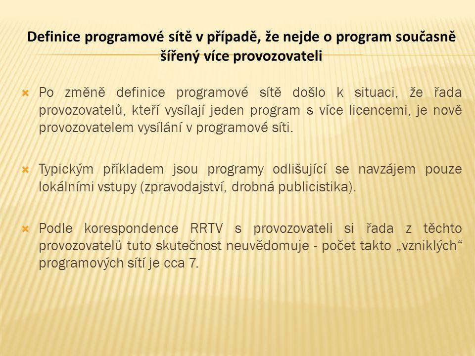  Po změně definice programové sítě došlo k situaci, že řada provozovatelů, kteří vysílají jeden program s více licencemi, je nově provozovatelem vysí