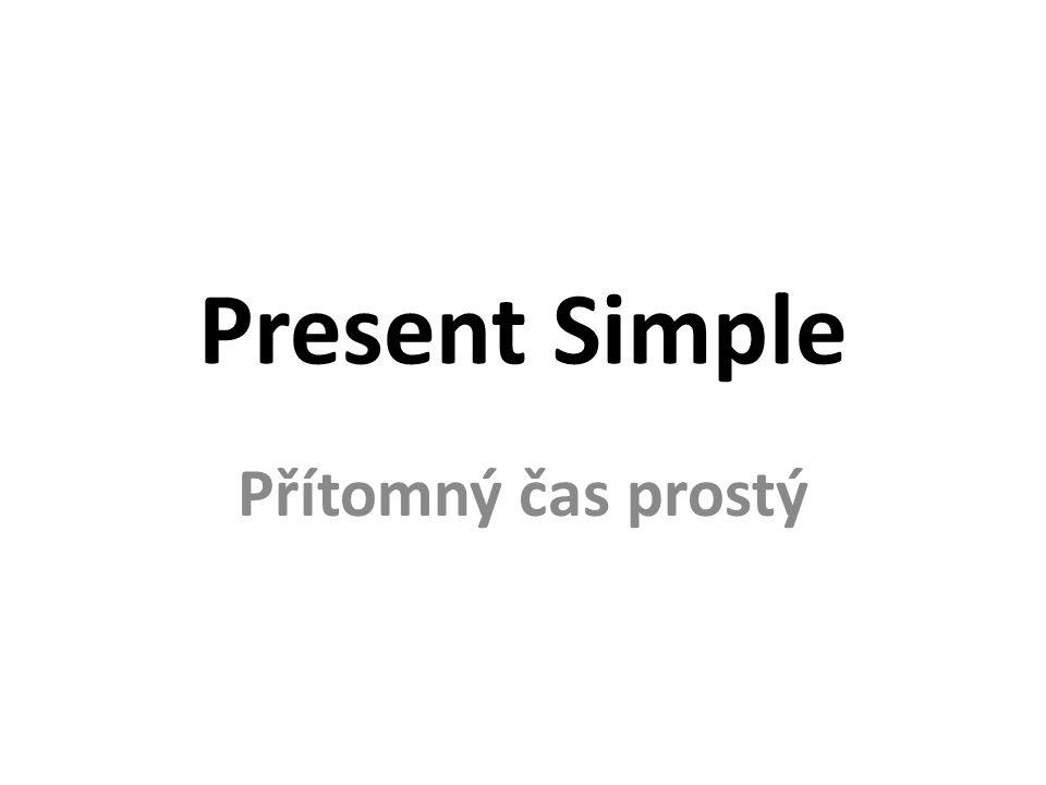 Present Simple Přítomný čas prostý