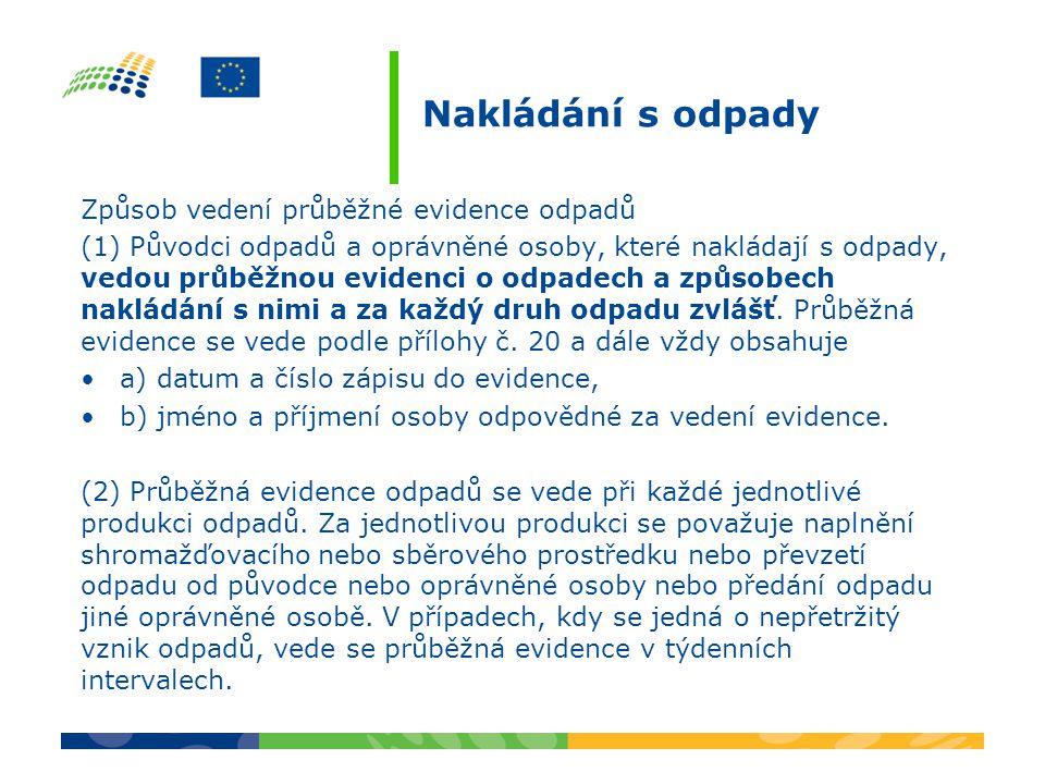 Nakládání s odpady Způsob vedení průběžné evidence odpadů (1) Původci odpadů a oprávněné osoby, které nakládají s odpady, vedou průběžnou evidenci o o