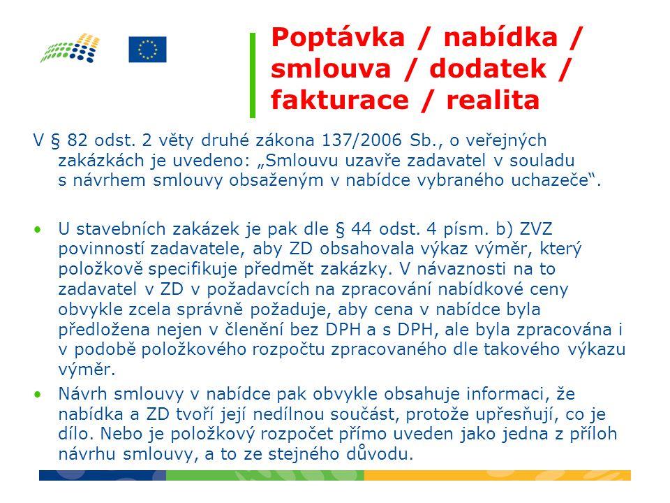 """Poptávka / nabídka / smlouva / dodatek / fakturace / realita V § 82 odst. 2 věty druhé zákona 137/2006 Sb., o veřejných zakázkách je uvedeno: """"Smlouvu"""