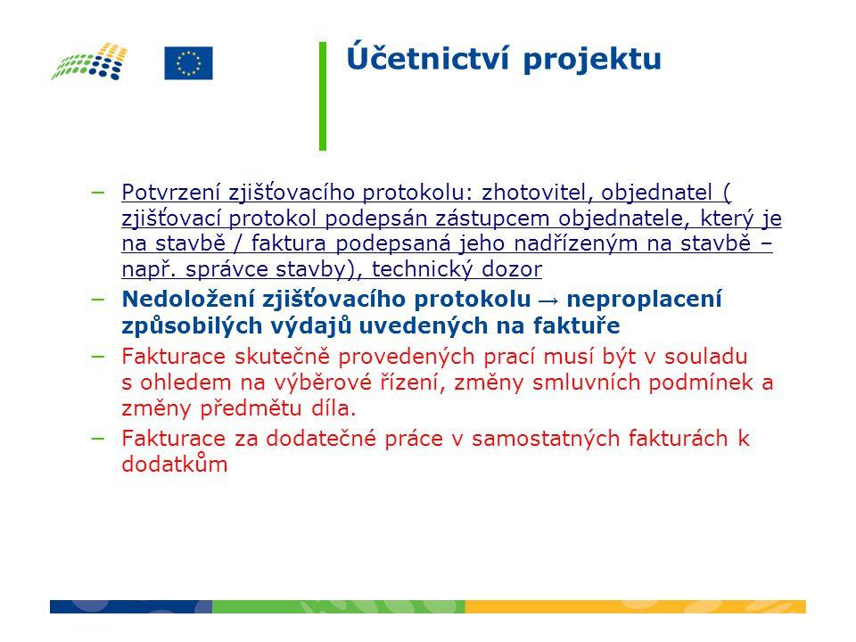Účetnictví projektu −Potvrzení zjišťovacího protokolu: zhotovitel, objednatel ( zjišťovací protokol podepsán zástupcem objednatele, který je na stavbě / faktura podepsaná jeho nadřízeným na stavbě – např.