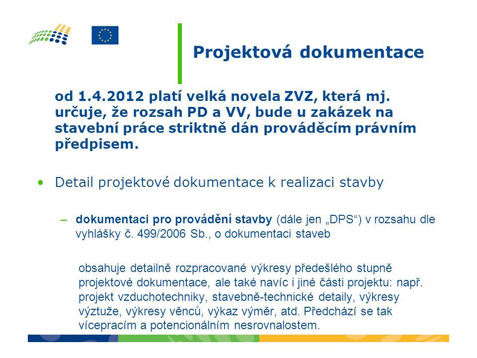 Projektová dokumentace od 1.4.2012 platí velká novela ZVZ, která mj. určuje, že rozsah PD a VV, bude u zakázek na stavební práce striktně dán prováděc