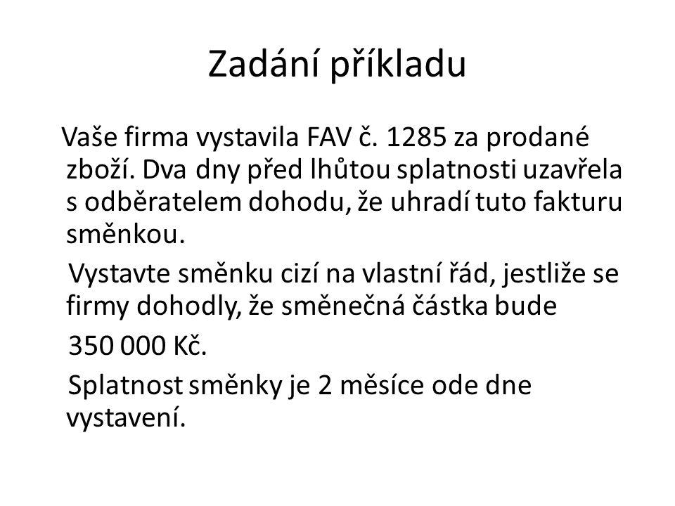 Zadání příkladu Vaše firma vystavila FAV č. 1285 za prodané zboží. Dva dny před lhůtou splatnosti uzavřela s odběratelem dohodu, že uhradí tuto faktur