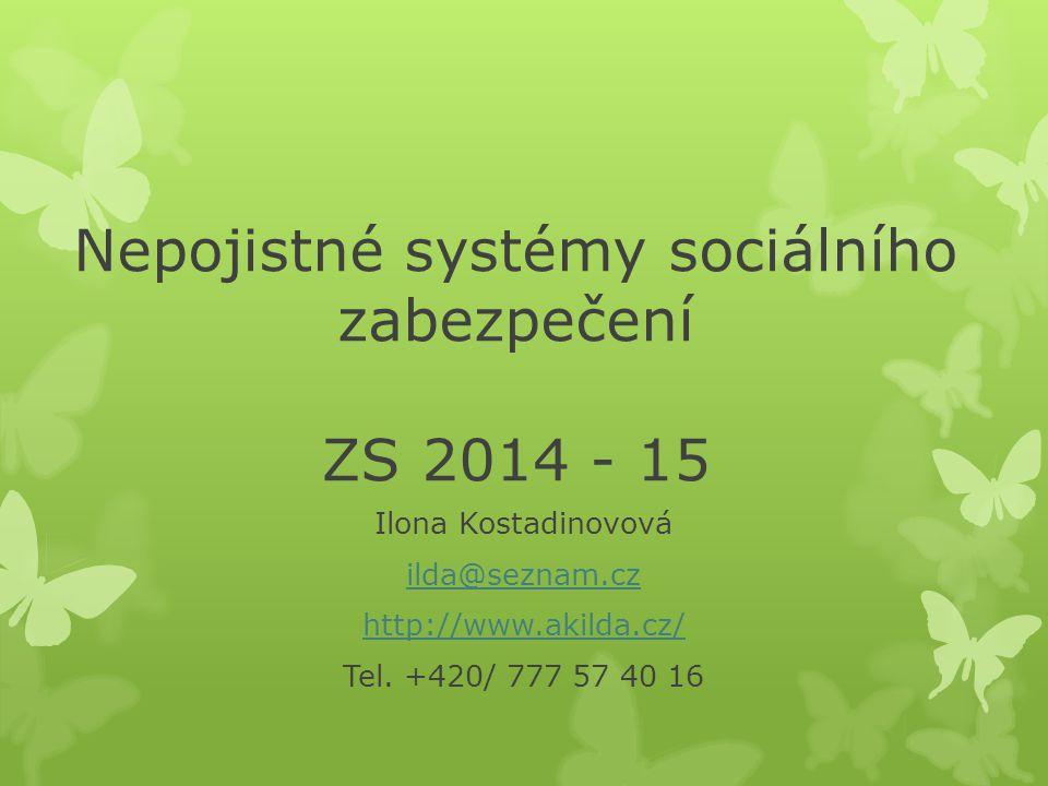 Nepojistné systémy sociálního zabezpečení ZS 2014 - 15 Ilona Kostadinovová ilda@seznam.cz http://www.akilda.cz/ Tel. +420/ 777 57 40 16
