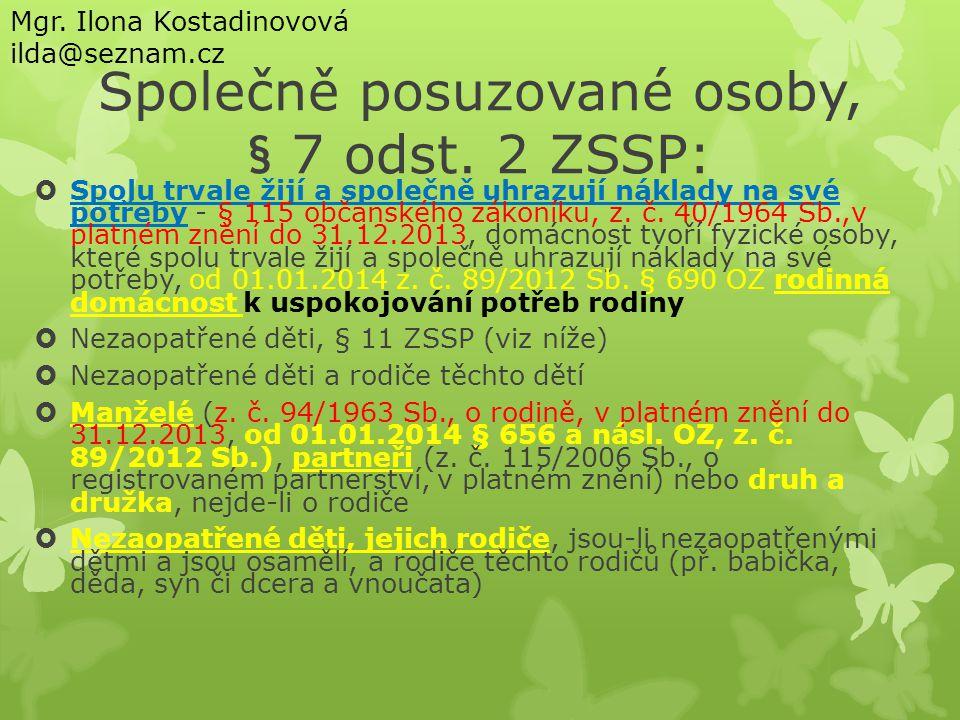 Společně posuzované osoby, § 7 odst. 2 ZSSP:  Spolu trvale žijí a společně uhrazují náklady na své potřeby - § 115 občanského zákoníku, z. č. 40/1964
