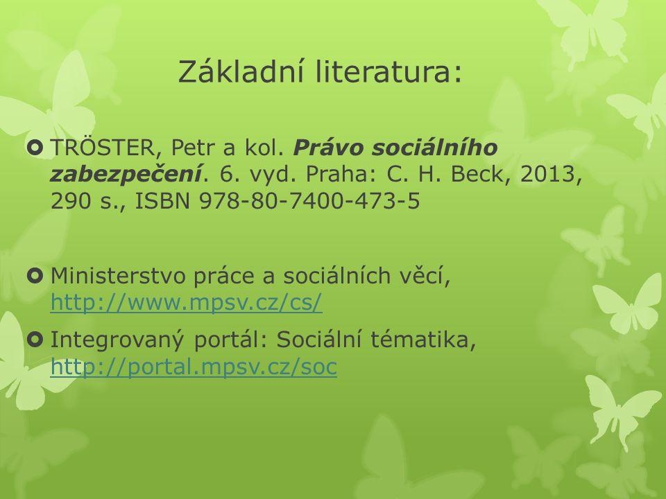 Základní literatura:  TRÖSTER, Petr a kol. Právo sociálního zabezpečení. 6. vyd. Praha: C. H. Beck, 2013, 290 s., ISBN 978-80-7400-473-5  Ministerst
