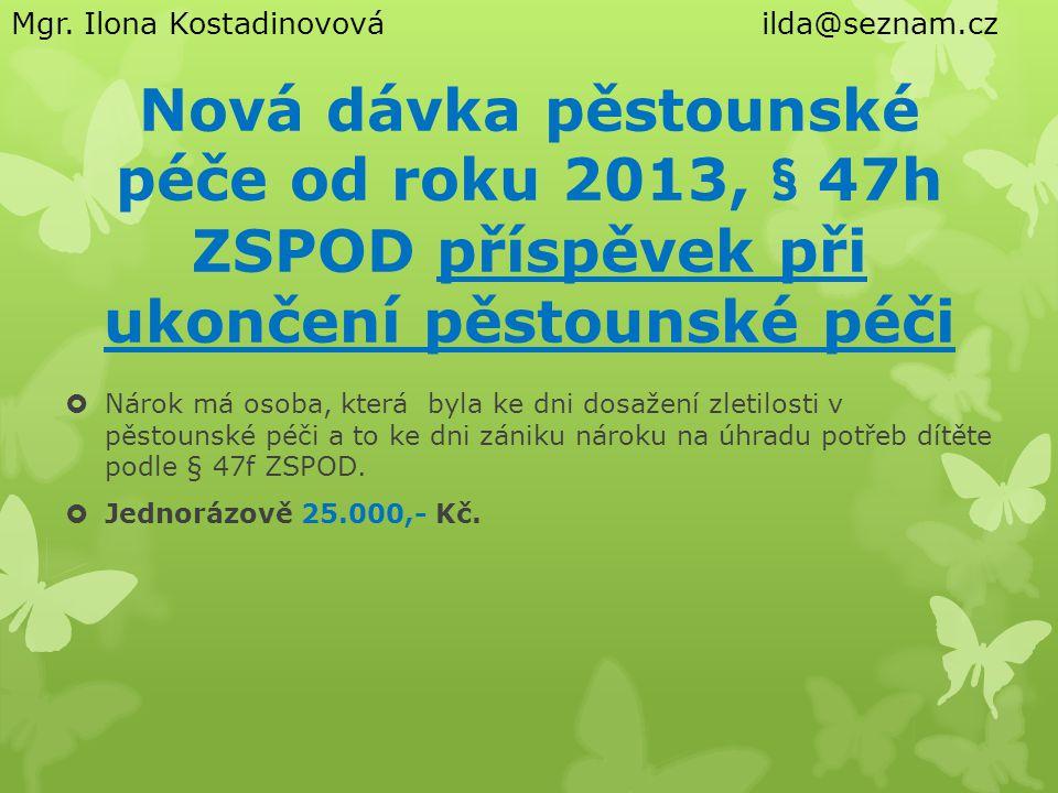 Nová dávka pěstounské péče od roku 2013, § 47h ZSPOD příspěvek při ukončení pěstounské péči  Nárok má osoba, která byla ke dni dosažení zletilosti v