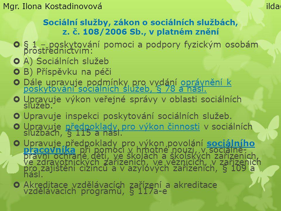 Sociální služby, zákon o sociálních službách, z. č. 108/2006 Sb., v platném znění  § 1 – poskytování pomoci a podpory fyzickým osobám prostřednictvím