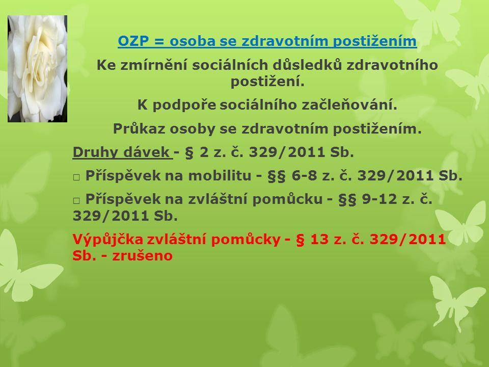 OZP = osoba se zdravotním postižením Ke zmírnění sociálních důsledků zdravotního postižení. K podpoře sociálního začleňování. Průkaz osoby se zdravotn