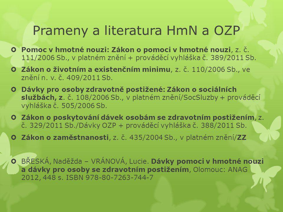 Prameny a literatura HmN a OZP  Pomoc v hmotné nouzi: Zákon o pomoci v hmotné nouzi, z. č. 111/2006 Sb., v platném znění + prováděcí vyhláška č. 389/