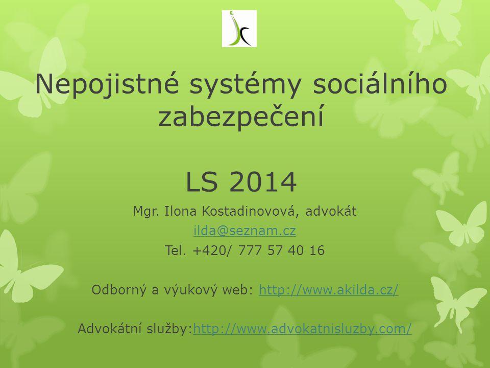 Nepojistné systémy sociálního zabezpečení LS 2014 Mgr. Ilona Kostadinovová, advokát ilda@seznam.cz Tel. +420/ 777 57 40 16 Odborný a výukový web: http