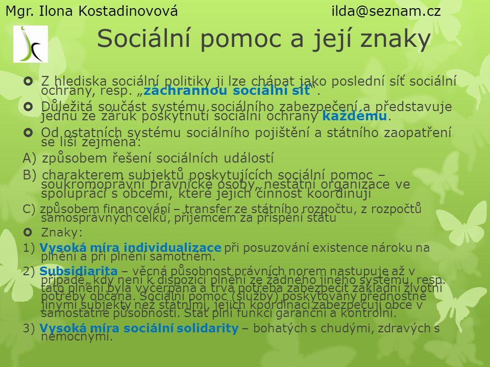"""Sociální pomoc a její znaky  Z hlediska sociální politiky ji lze chápat jako poslední síť sociální ochrany, resp. """"záchrannou sociální síť"""".  Důleži"""