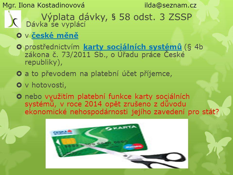 Výplata dávky, § 58 odst. 3 ZSSP Dávka se vyplácí  v české měně  prostřednictvím karty sociálních systémů (§ 4b zákona č. 73/2011 Sb., o Úřadu práce