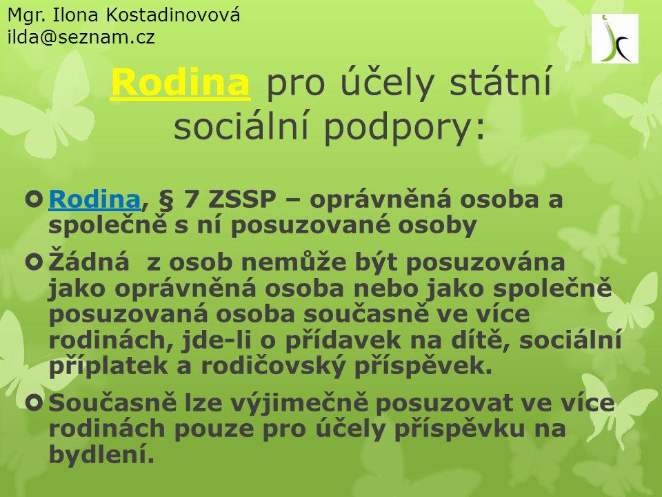 Rodina pro účely státní sociální podpory:  Rodina, § 7 ZSSP – oprávněná osoba a společně s ní posuzované osoby  Žádná z osob nemůže být posuzována j