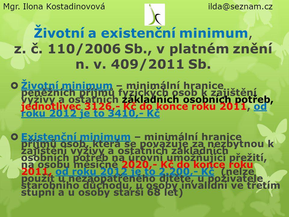 Životní a existenční minimum, z. č. 110/2006 Sb., v platném znění n. v. 409/2011 Sb.  Životní minimum – minimální hranice peněžních příjmů fyzických