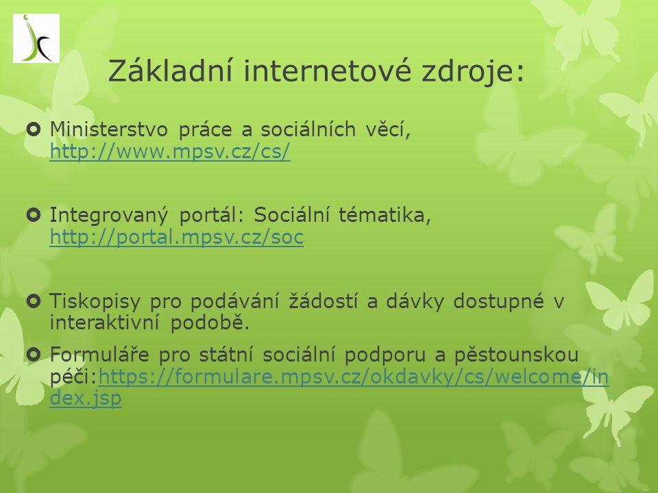 Základní internetové zdroje:  Ministerstvo práce a sociálních věcí, http://www.mpsv.cz/cs/ http://www.mpsv.cz/cs/  Integrovaný portál: Sociální téma