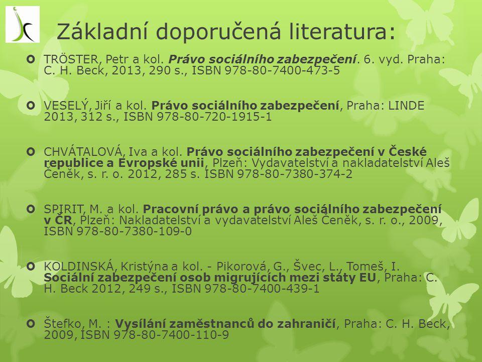 Základní doporučená literatura:  TRÖSTER, Petr a kol. Právo sociálního zabezpečení. 6. vyd. Praha: C. H. Beck, 2013, 290 s., ISBN 978-80-7400-473-5 