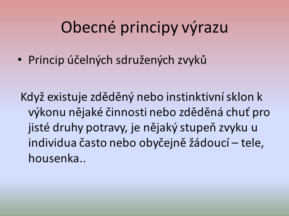 Obecné principy výrazu Princip účelných sdružených zvyků Když existuje zděděný nebo instinktivní sklon k výkonu nějaké činnosti nebo zděděná chuť pro