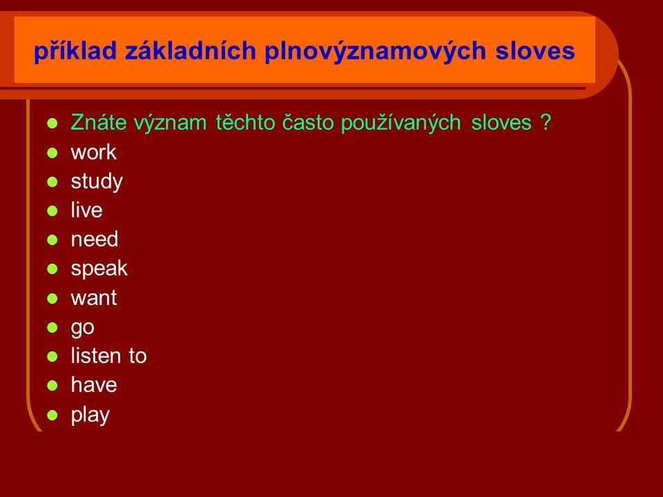 příklad základních plnovýznamových sloves Znáte význam těchto často používaných sloves .