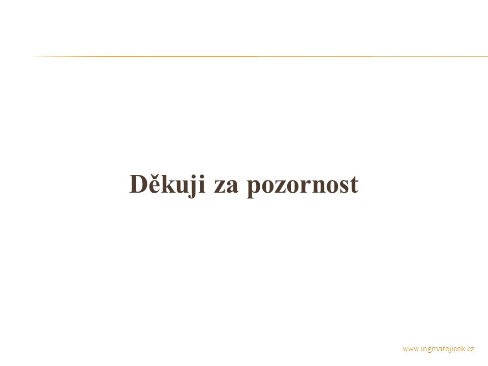 Děkuji za pozornost www.ingmatejicek.cz