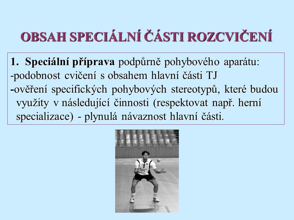 1.Speciální příprava podpůrně pohybového aparátu: -podobnost cvičení s obsahem hlavní části TJ -ověření specifických pohybových stereotypů, které budo