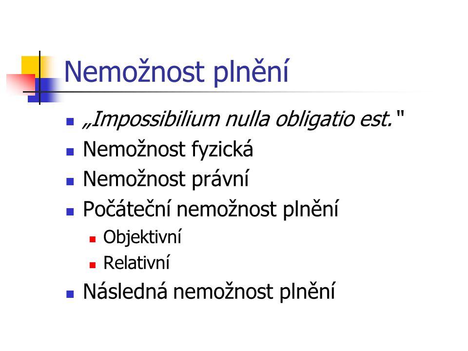 """Nemožnost plnění """"Impossibilium nulla obligatio est."""" Nemožnost fyzická Nemožnost právní Počáteční nemožnost plnění Objektivní Relativní Následná nemo"""