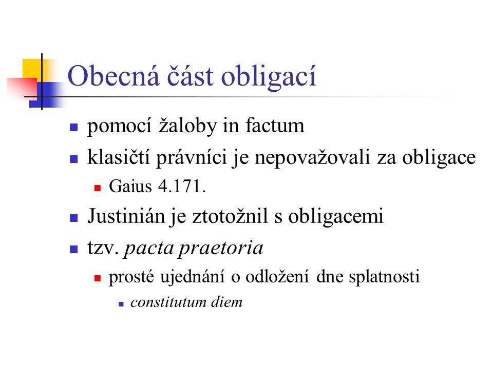 Obecná část obligací pomocí žaloby in factum klasičtí právníci je nepovažovali za obligace Gaius 4.171. Justinián je ztotožnil s obligacemi tzv. pacta