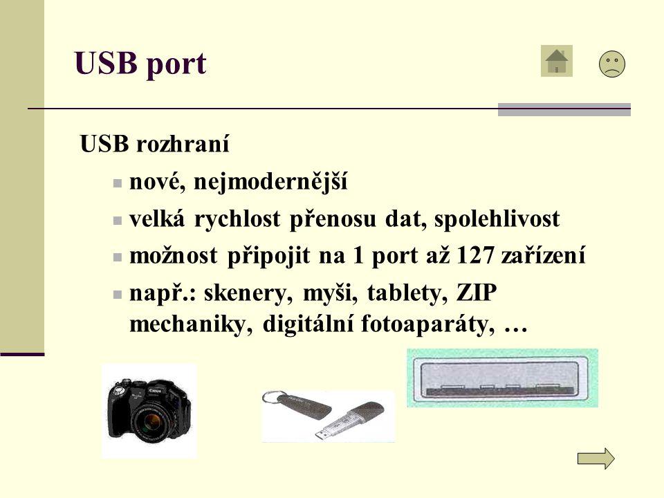 USB port USB rozhraní nové, nejmodernější velká rychlost přenosu dat, spolehlivost možnost připojit na 1 port až 127 zařízení např.: skenery, myši, tablety, ZIP mechaniky, digitální fotoaparáty, …