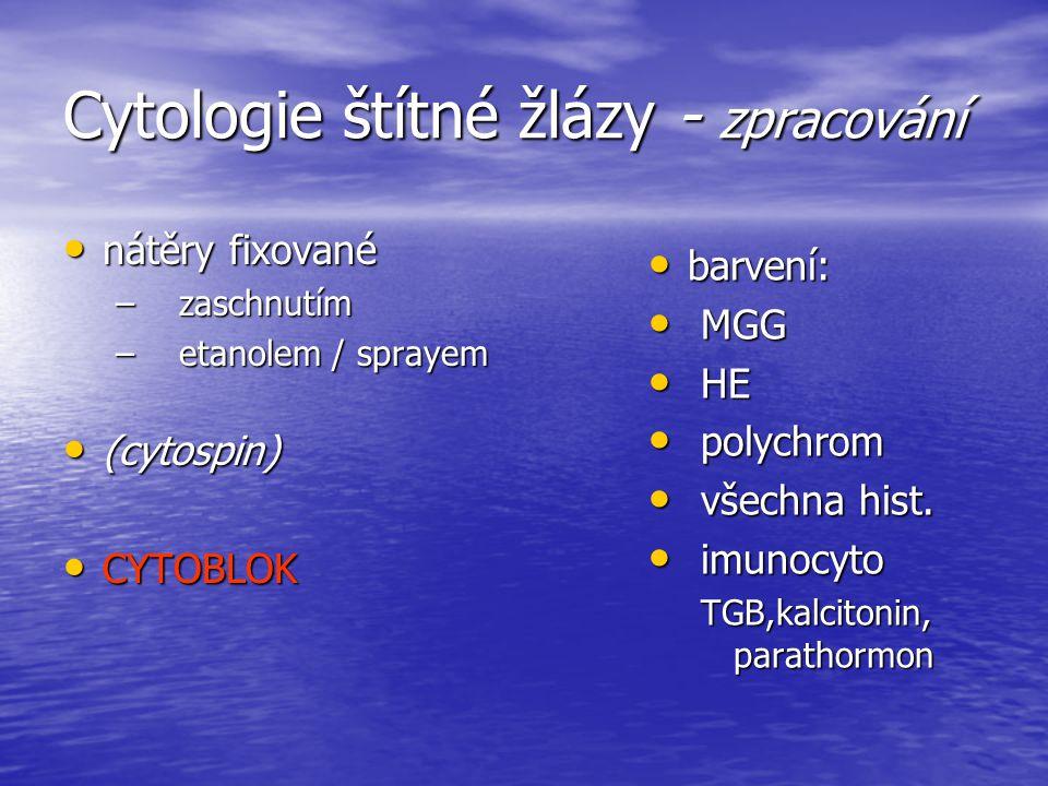 Cytologie štítné žlázy - zpracování nátěry fixované nátěry fixované – zaschnutím – etanolem / sprayem (cytospin) (cytospin) CYTOBLOK CYTOBLOK barvení: