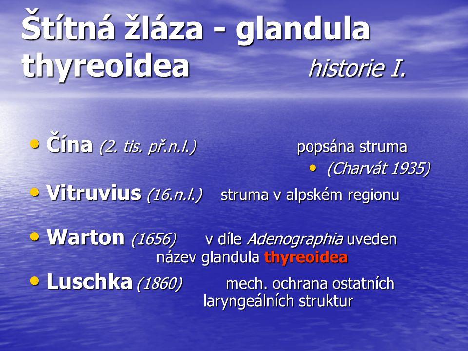 Štítná žláza - glandula thyreoidea historie I. Čína (2. tis. př.n.l.) popsána struma Čína (2. tis. př.n.l.) popsána struma (Charvát 1935) (Charvát 193