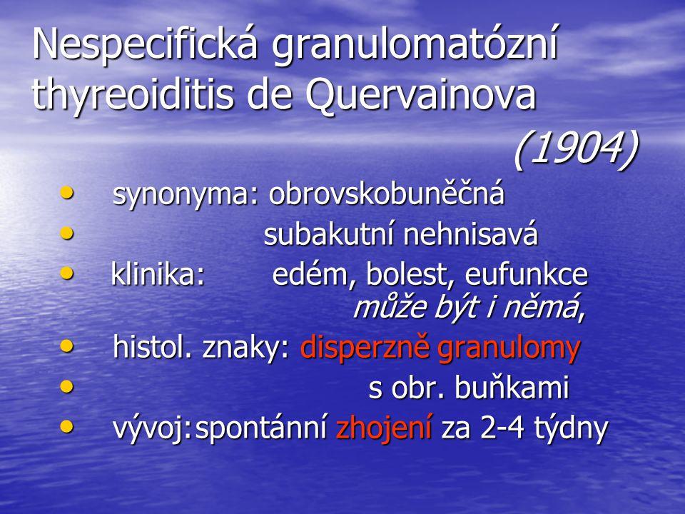 Nespecifická granulomatózní thyreoiditis de Quervainova (1904) synonyma: obrovskobuněčná synonyma: obrovskobuněčná subakutní nehnisavá subakutní nehni