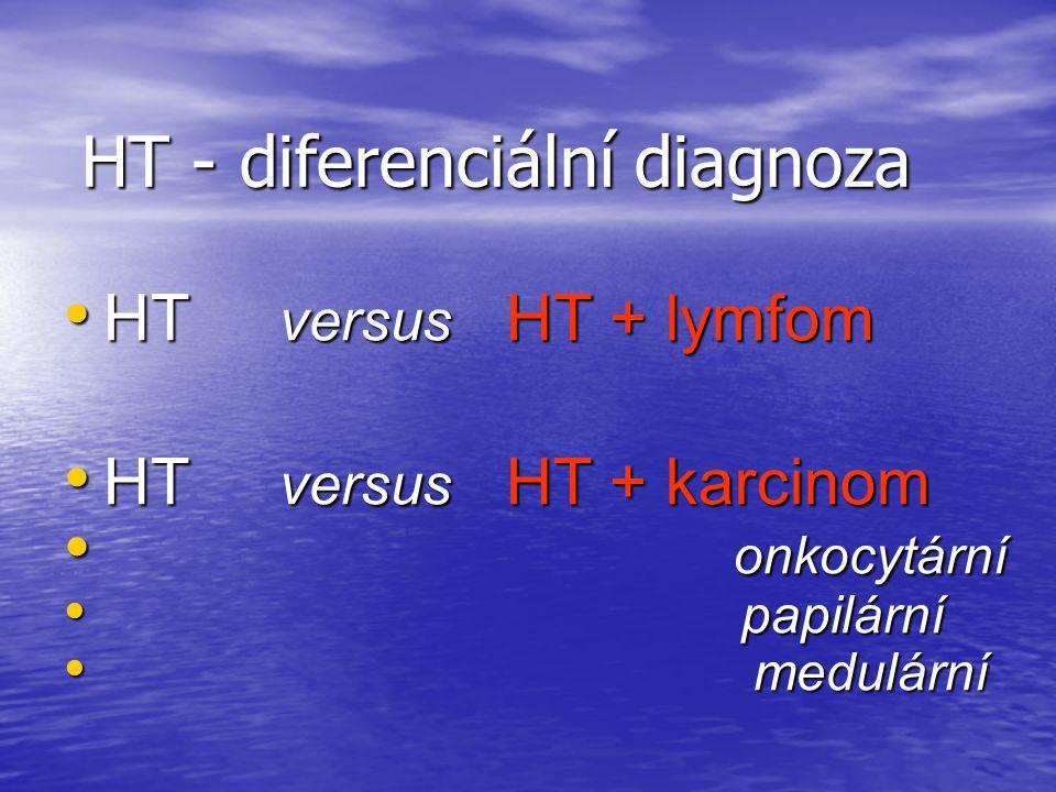 HT - diferenciální diagnoza HT versus HT + lymfom HT versus HT + lymfom HT versus HT + karcinom HT versus HT + karcinom onkocytární onkocytární papilá