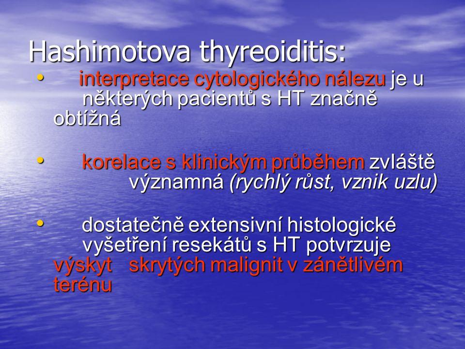 Hashimotova thyreoiditis: interpretace cytologického nálezu je u některých pacientů s HT značně obtížná interpretace cytologického nálezu je u některý