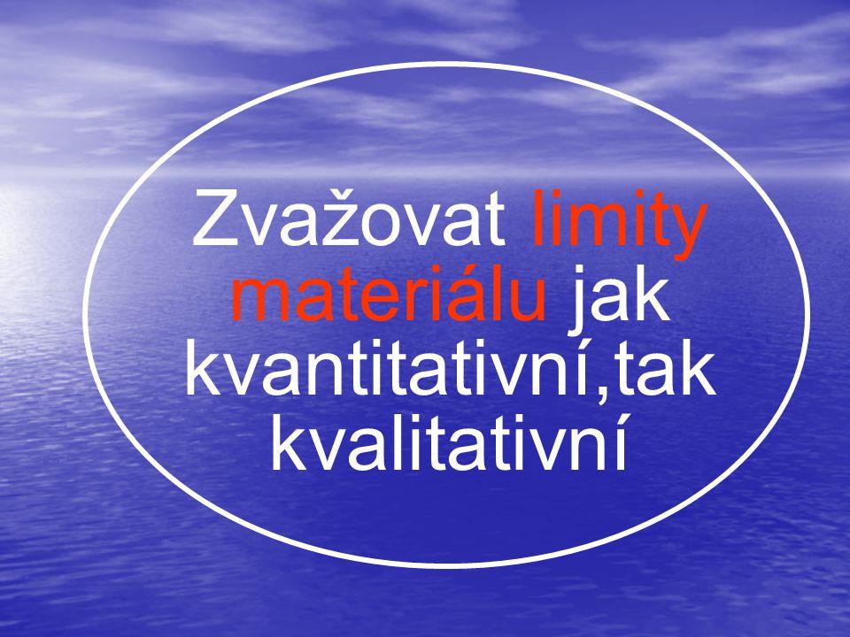 Zvažovat limity materiálu jak kvantitativní,tak kvalitativní