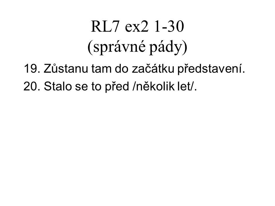 RL7 ex2 1-30 (správné pády) 19. Zůstanu tam do začátku představení.