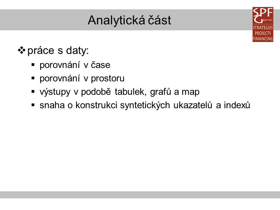 Analytická část  práce s daty:  porovnání v čase  porovnání v prostoru  výstupy v podobě tabulek, grafů a map  snaha o konstrukci syntetických ukazatelů a indexů