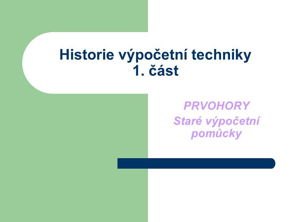 Historie výpočetní techniky 1. část PRVOHORY Staré výpočetní pomůcky