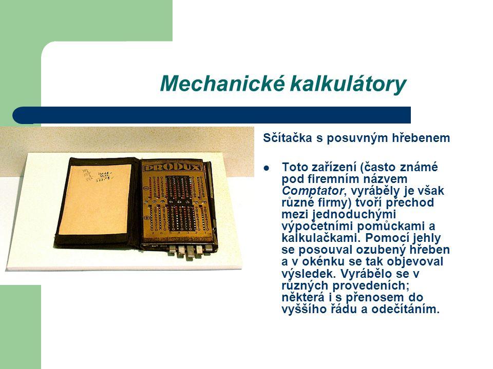 Mechanické kalkulátory Sčítačka s posuvným hřebenem Toto zařízení (často známé pod firemním názvem Comptator, vyráběly je však různé firmy) tvoří přec