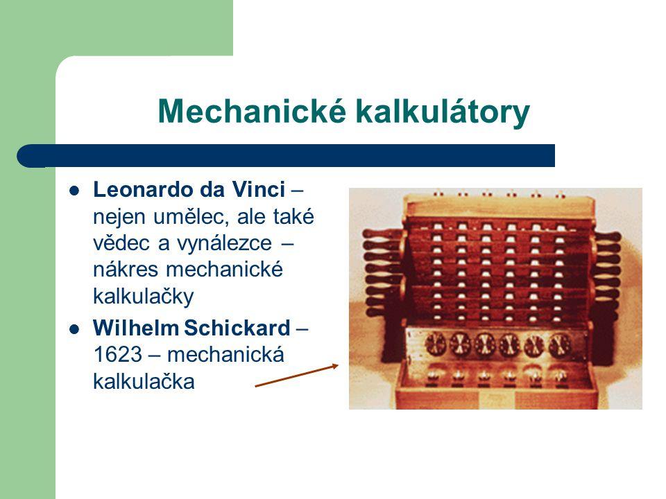 Mechanické kalkulátory Leonardo da Vinci – nejen umělec, ale také vědec a vynálezce – nákres mechanické kalkulačky Wilhelm Schickard – 1623 – mechanic
