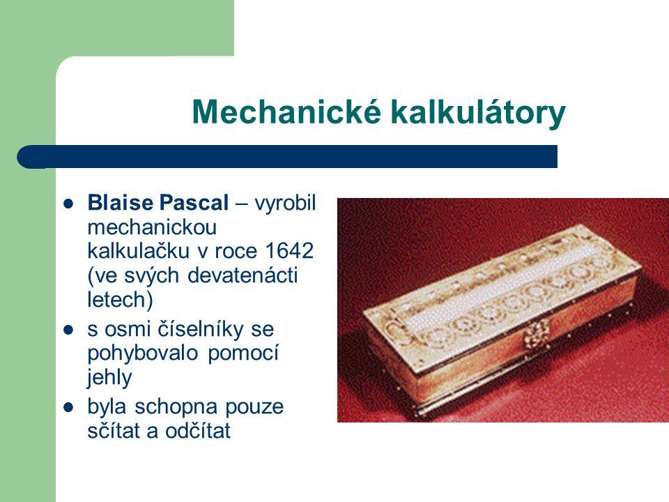 Mechanické kalkulátory Blaise Pascal – vyrobil mechanickou kalkulačku v roce 1642 (ve svých devatenácti letech) s osmi číselníky se pohybovalo pomocí