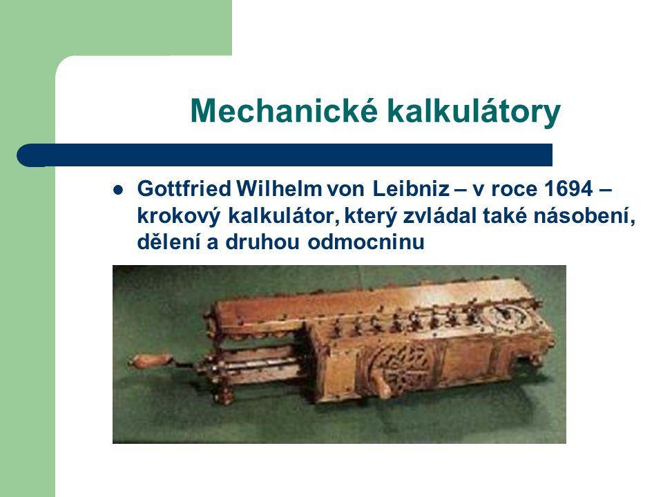 Mechanické kalkulátory Gottfried Wilhelm von Leibniz – v roce 1694 – krokový kalkulátor, který zvládal také násobení, dělení a druhou odmocninu