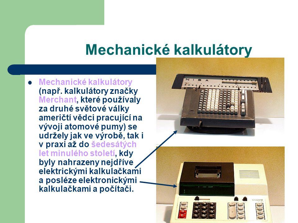 Mechanické kalkulátory Mechanické kalkulátory (např. kalkulátory značky Merchant, které používaly za druhé světové války američtí vědci pracující na v